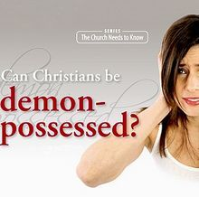 Can Christians be Demon Possessed?